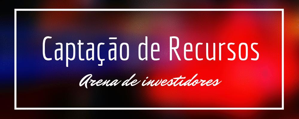 STARTUPS EM FASE DE CAPTAÇÃO DE RECURSOS