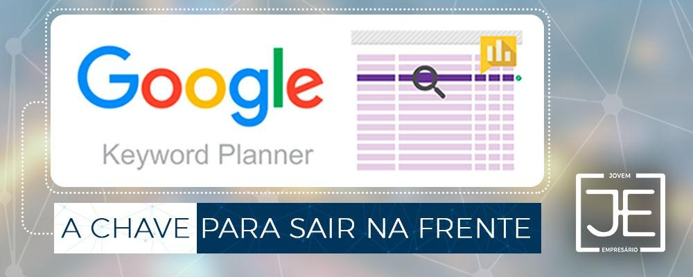 Google Keyword Planner – a chave para sair na frente