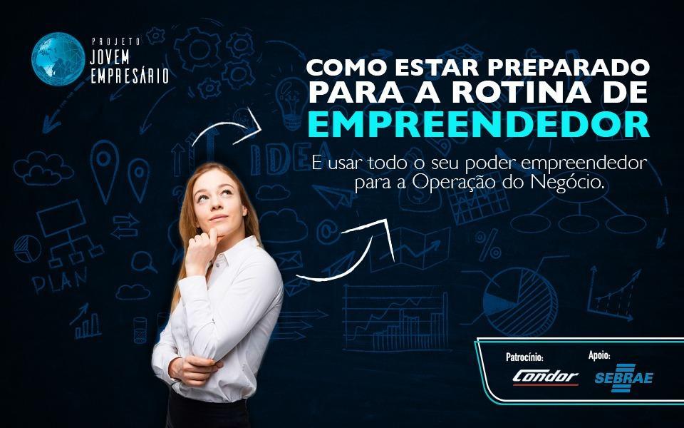 Projeto Jovem Empresário Como estar preparado para a rotina de empreendedor e usar todo o seu poder
