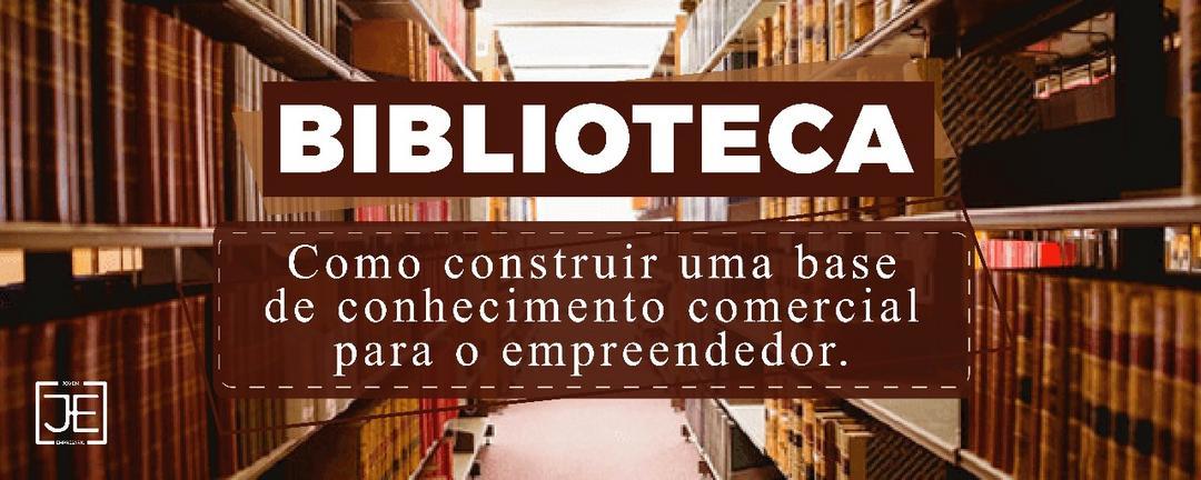 Biblioteca: como construir uma base de conhecimento comercial para o empreendedor