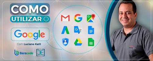 Como utilizar o Google no seu negócio - Luciano Kalil