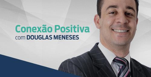 Conexão positiva com Douglas Meneses