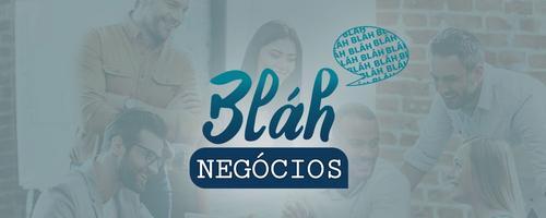 CHAMADA PARA O BLÁH NEGÓCIOS.